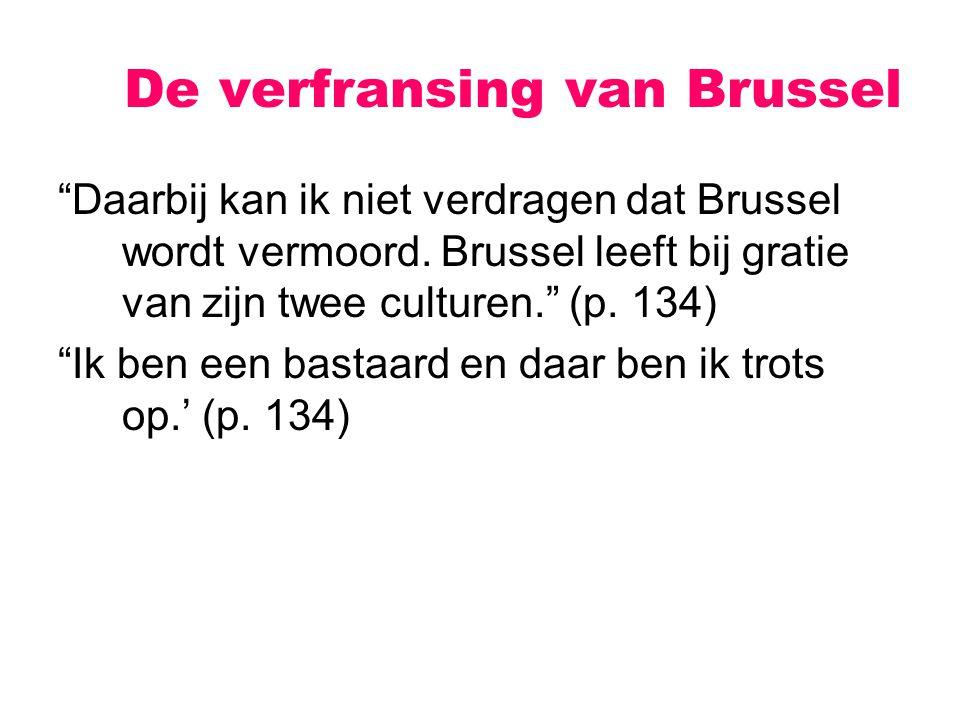 Daarbij kan ik niet verdragen dat Brussel wordt vermoord.
