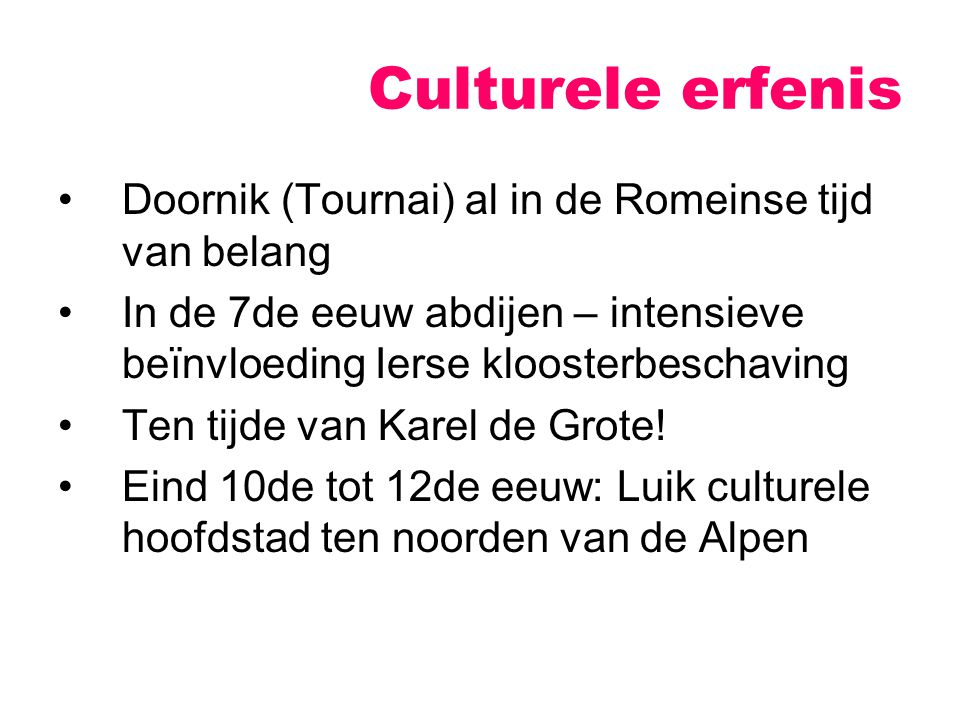 Doornik (Tournai) al in de Romeinse tijd van belang In de 7de eeuw abdijen – intensieve beïnvloeding Ierse kloosterbeschaving Ten tijde van Karel de Grote.