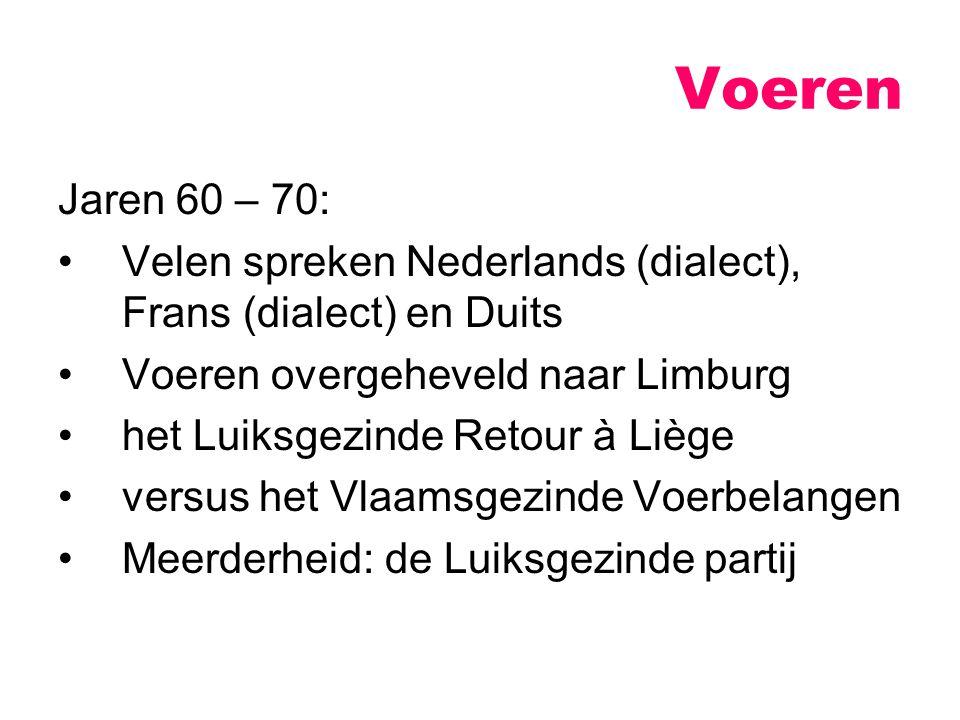 Jaren 60 – 70: Velen spreken Nederlands (dialect), Frans (dialect) en Duits Voeren overgeheveld naar Limburg het Luiksgezinde Retour à Liège versus het Vlaamsgezinde Voerbelangen Meerderheid: de Luiksgezinde partij Voeren