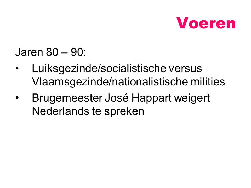 Jaren 80 – 90: Luiksgezinde/socialistische versus Vlaamsgezinde/nationalistische milities Brugemeester José Happart weigert Nederlands te spreken Voeren