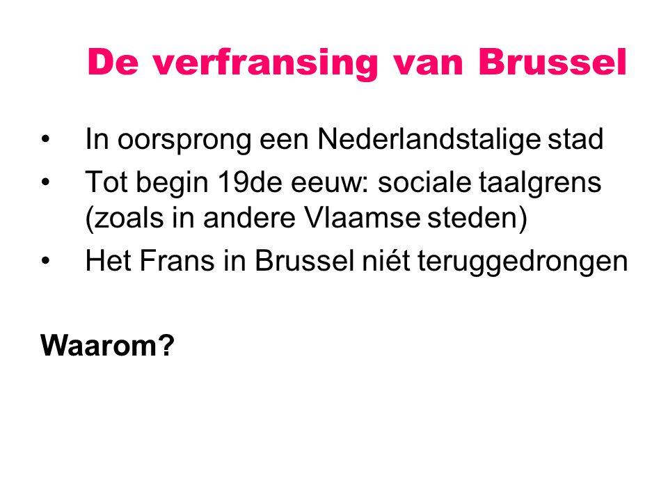 In oorsprong een Nederlandstalige stad Tot begin 19de eeuw: sociale taalgrens (zoals in andere Vlaamse steden) Het Frans in Brussel niét teruggedrongen Waarom.