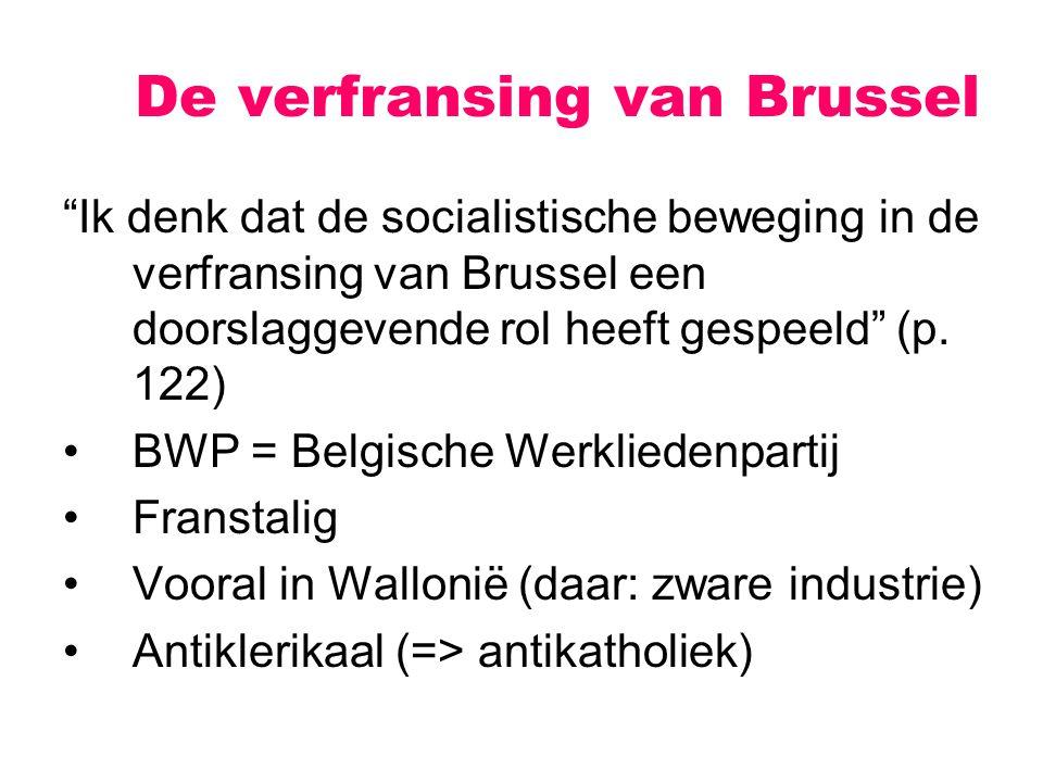 Ik denk dat de socialistische beweging in de verfransing van Brussel een doorslaggevende rol heeft gespeeld (p.