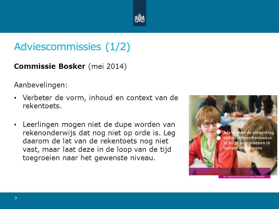Adviescommissies (1/2) Commissie Bosker (mei 2014) Aanbevelingen: Verbeter de vorm, inhoud en context van de rekentoets. Leerlingen mogen niet de dupe