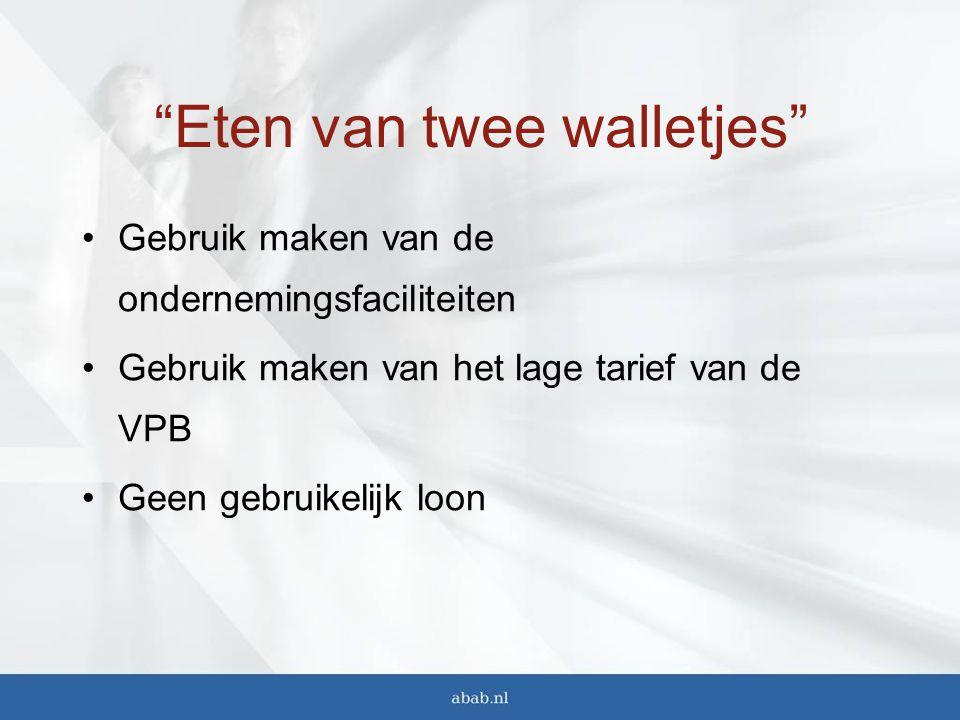 Eten van twee walletjes Gebruik maken van de ondernemingsfaciliteiten Gebruik maken van het lage tarief van de VPB Geen gebruikelijk loon
