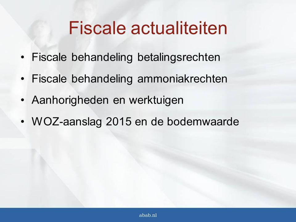 Fiscale behandeling betalingsrechten Fiscale behandeling ammoniakrechten Aanhorigheden en werktuigen WOZ-aanslag 2015 en de bodemwaarde