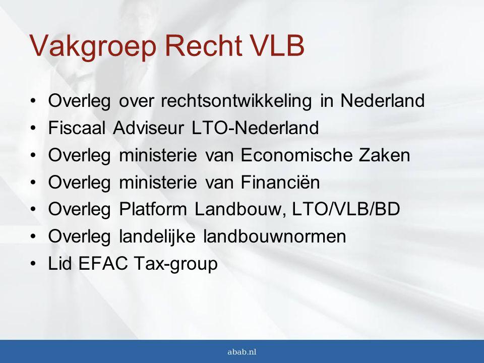 Vakgroep Recht VLB Overleg over rechtsontwikkeling in Nederland Fiscaal Adviseur LTO-Nederland Overleg ministerie van Economische Zaken Overleg ministerie van Financiën Overleg Platform Landbouw, LTO/VLB/BD Overleg landelijke landbouwnormen Lid EFAC Tax-group