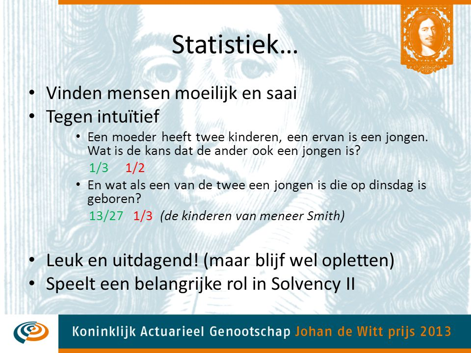 Statistiek in Solvency II Value-at-Risk model – 1-jaars horizon, 99.5% betrouwbaarheidsinterval – 1-in-200 jaar gebeurtenis Interne modellen – Backtest – Weinig historische data