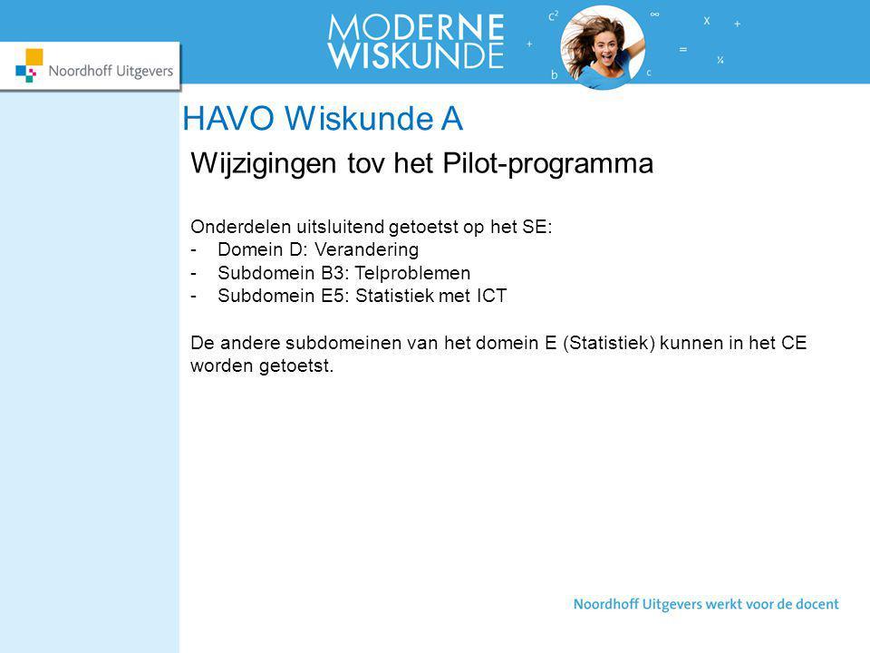 HAVO Wiskunde A Wijzigingen tov het Pilot-programma Onderdelen uitsluitend getoetst op het SE: -Domein D: Verandering -Subdomein B3: Telproblemen -Sub