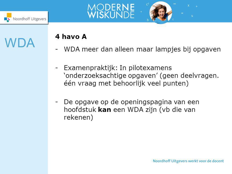 4 havo A -WDA meer dan alleen maar lampjes bij opgaven -Examenpraktijk: In pilotexamens 'onderzoeksachtige opgaven' (geen deelvragen. één vraag met be