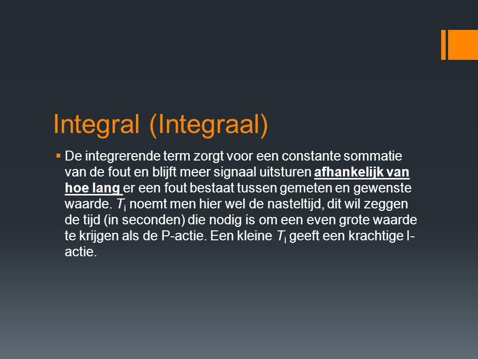 Integral (Integraal)  De integrerende term zorgt voor een constante sommatie van de fout en blijft meer signaal uitsturen afhankelijk van hoe lang er