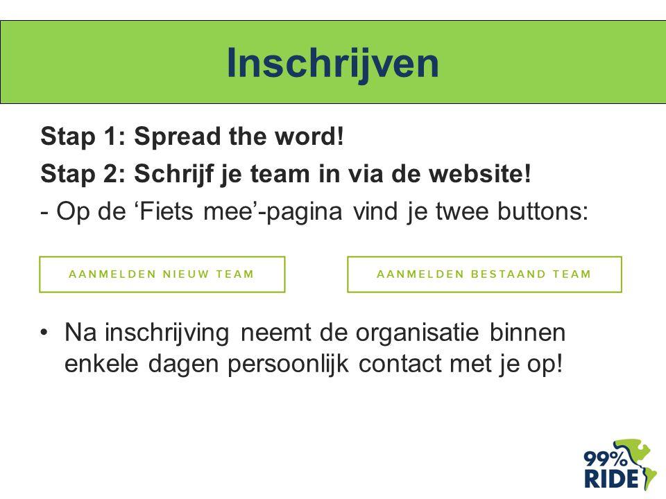 Inschrijven Stap 1: Spread the word. Stap 2: Schrijf je team in via de website.