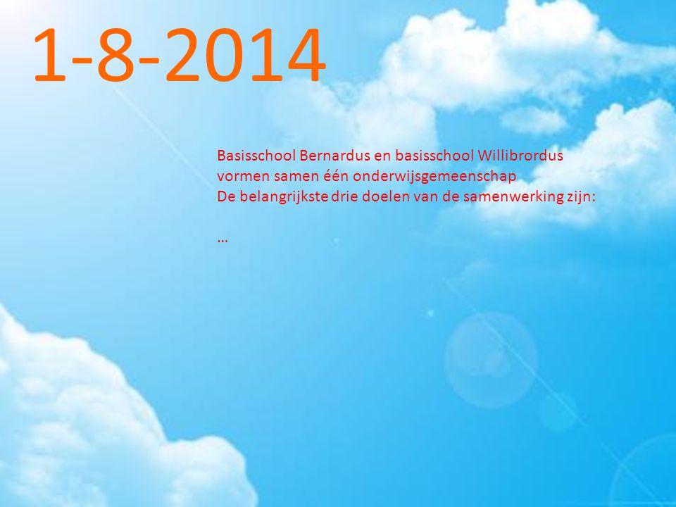 1-8-2014 Basisschool Bernardus en basisschool Willibrordus vormen samen één onderwijsgemeenschap De belangrijkste drie doelen van de samenwerking zijn: …