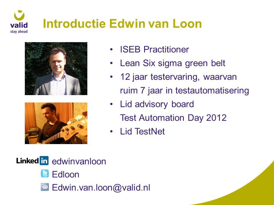 Introductie Edwin van Loon ISEB Practitioner Lean Six sigma green belt 12 jaar testervaring, waarvan ruim 7 jaar in testautomatisering Lid advisory board Test Automation Day 2012 Lid TestNet edwinvanloon Edloon Edwin.van.loon@valid.nl
