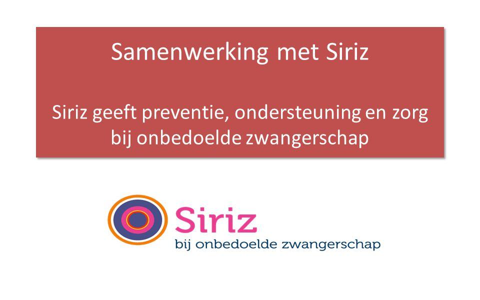 Samenwerking met Siriz Siriz geeft preventie, ondersteuning en zorg bij onbedoelde zwangerschap