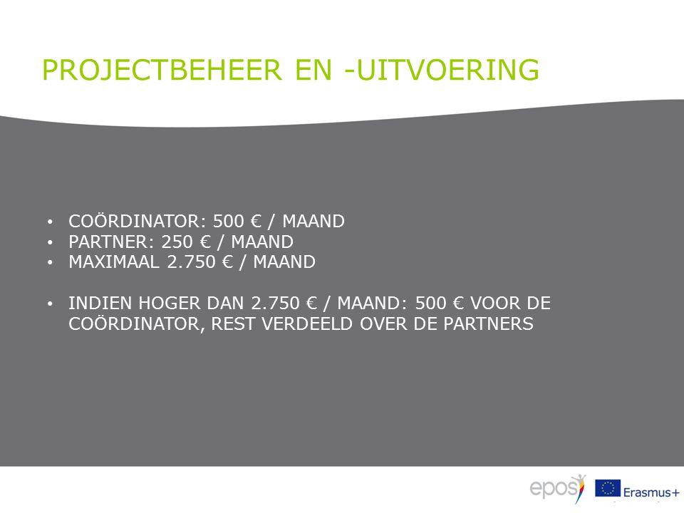 PROJECTBEHEER EN -UITVOERING COÖRDINATOR: 500 € / MAAND PARTNER: 250 € / MAAND MAXIMAAL 2.750 € / MAAND INDIEN HOGER DAN 2.750 € / MAAND: 500 € VOOR DE COÖRDINATOR, REST VERDEELD OVER DE PARTNERS