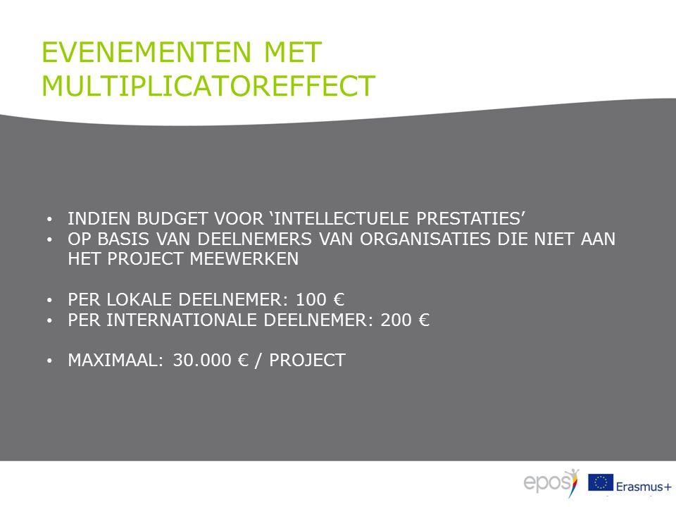 EVENEMENTEN MET MULTIPLICATOREFFECT INDIEN BUDGET VOOR 'INTELLECTUELE PRESTATIES' OP BASIS VAN DEELNEMERS VAN ORGANISATIES DIE NIET AAN HET PROJECT MEEWERKEN PER LOKALE DEELNEMER: 100 € PER INTERNATIONALE DEELNEMER: 200 € MAXIMAAL: 30.000 € / PROJECT