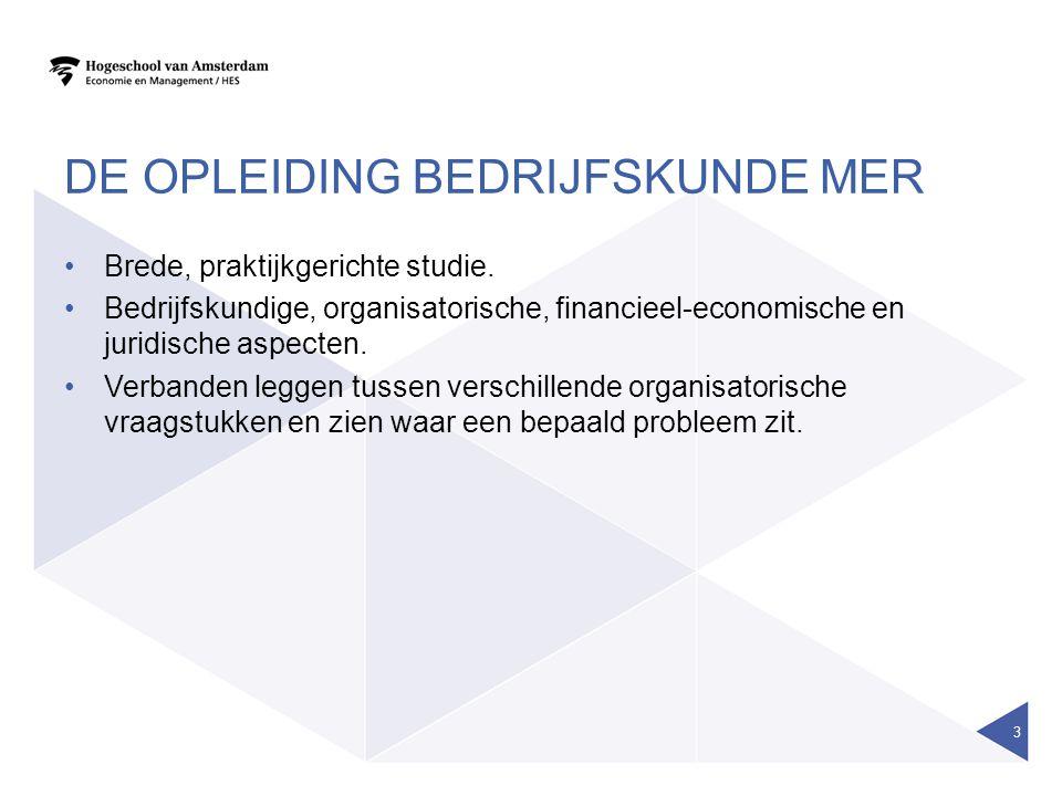 DE OPLEIDING BEDRIJFSKUNDE MER Brede, praktijkgerichte studie. Bedrijfskundige, organisatorische, financieel-economische en juridische aspecten. Verba