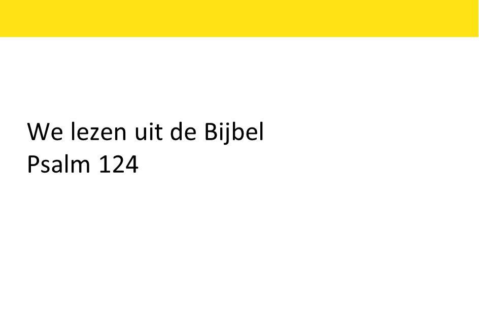 We lezen uit de Bijbel Psalm 124