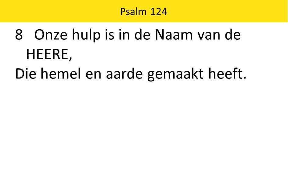 Psalm 124 8 Onze hulp is in de Naam van de HEERE, Die hemel en aarde gemaakt heeft.