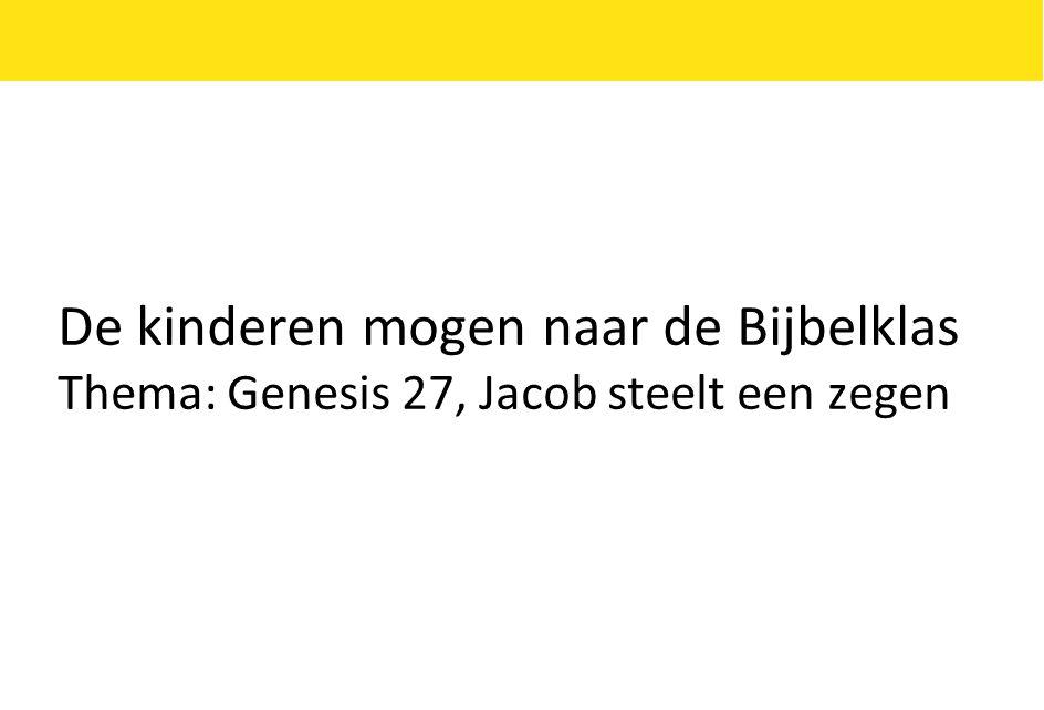 De kinderen mogen naar de Bijbelklas Thema: Genesis 27, Jacob steelt een zegen