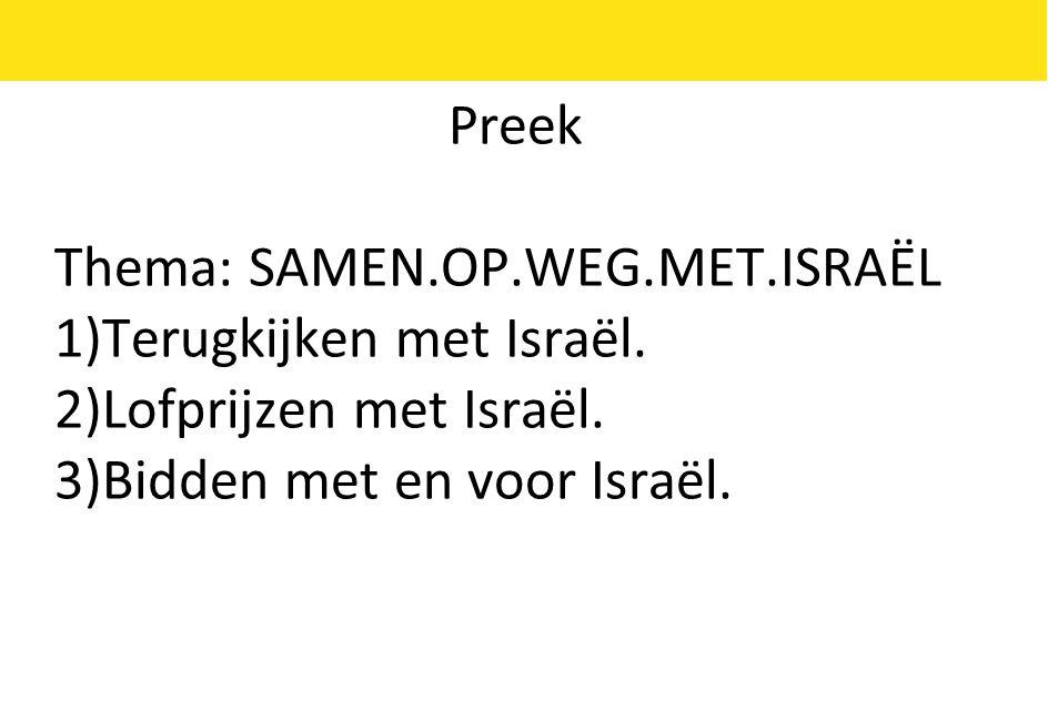 Preek Thema: SAMEN.OP.WEG.MET.ISRAËL 1)Terugkijken met Israël.