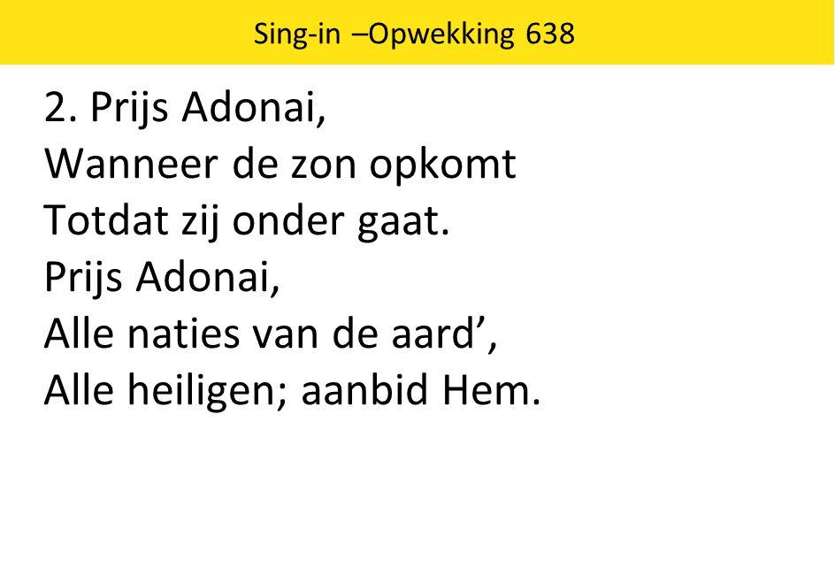 2.Prijs Adonai, Wanneer de zon opkomt Totdat zij onder gaat.
