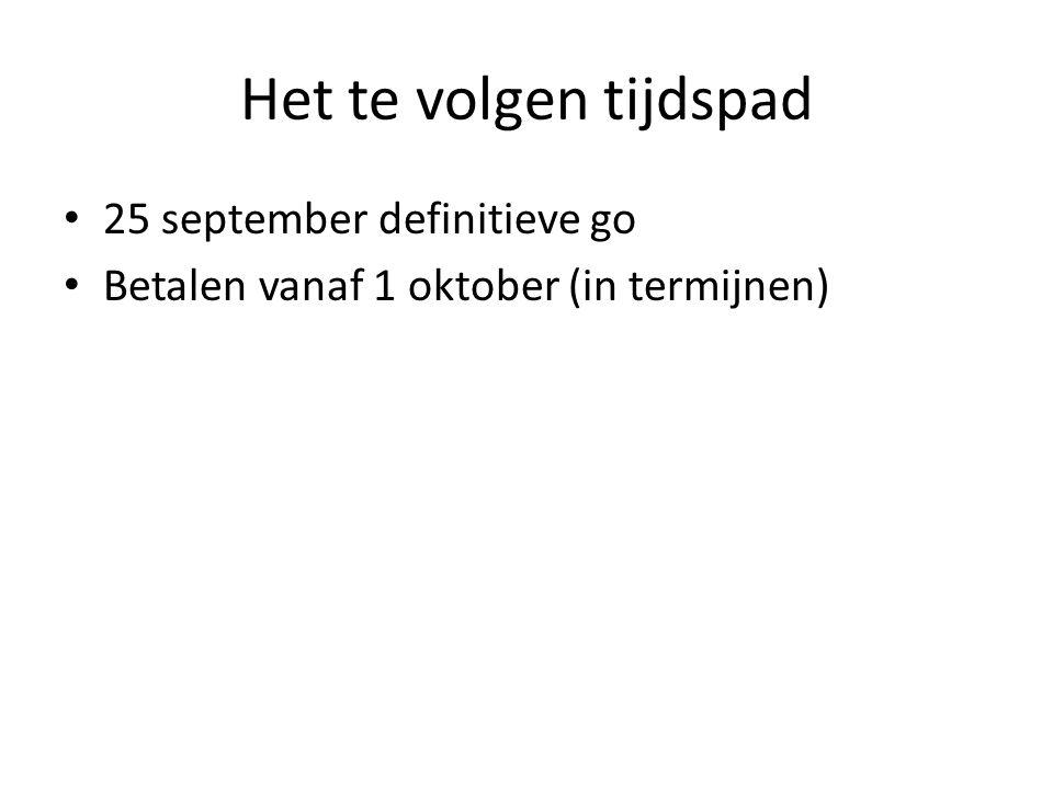 Het te volgen tijdspad 25 september definitieve go Betalen vanaf 1 oktober (in termijnen)