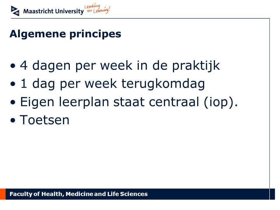 Faculty of Health, Medicine and Life Sciences Algemene principes 4 dagen per week in de praktijk 1 dag per week terugkomdag Eigen leerplan staat centr