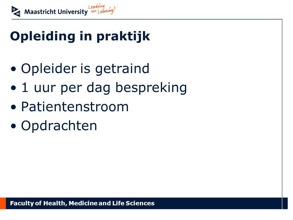 Faculty of Health, Medicine and Life Sciences Opleiding in praktijk Opleider is getraind 1 uur per dag bespreking Patientenstroom Opdrachten