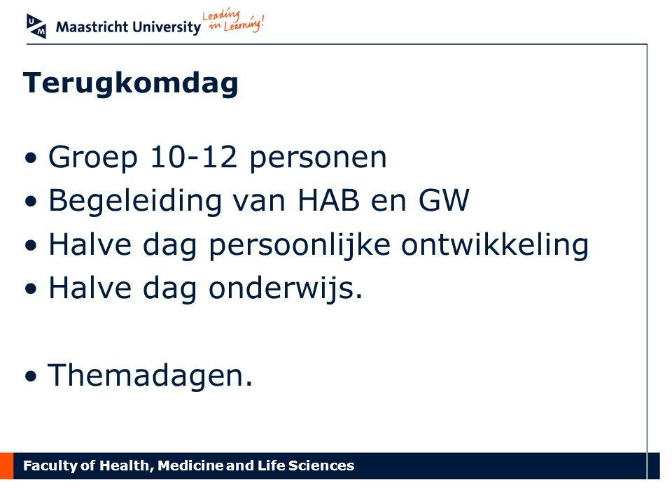 Faculty of Health, Medicine and Life Sciences Terugkomdag Groep 10-12 personen Begeleiding van HAB en GW Halve dag persoonlijke ontwikkeling Halve dag