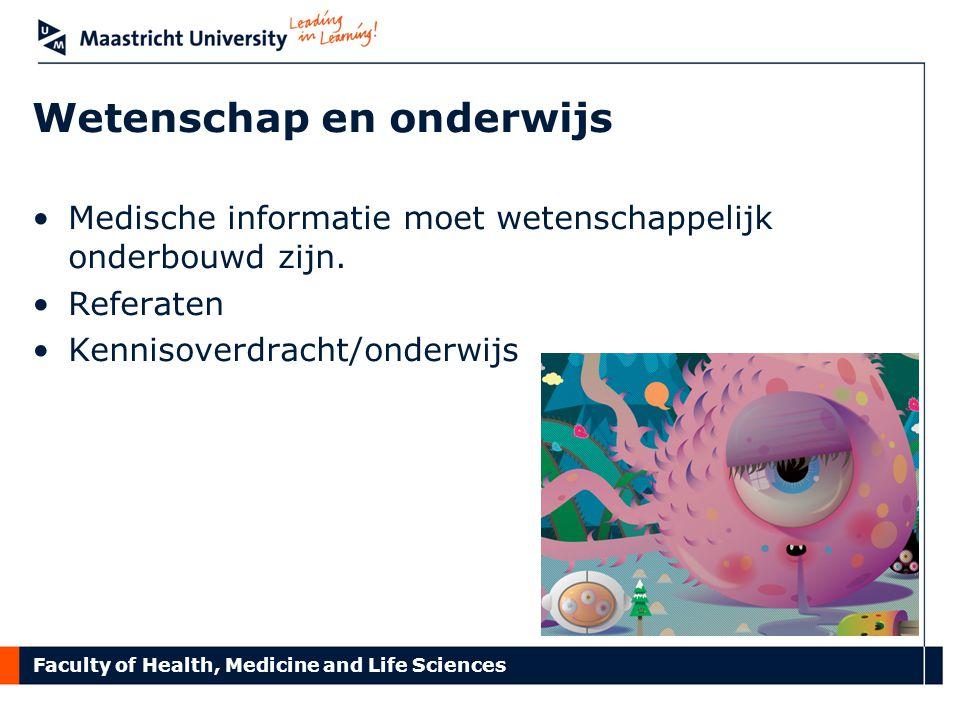 Faculty of Health, Medicine and Life Sciences Wetenschap en onderwijs Medische informatie moet wetenschappelijk onderbouwd zijn. Referaten Kennisoverd