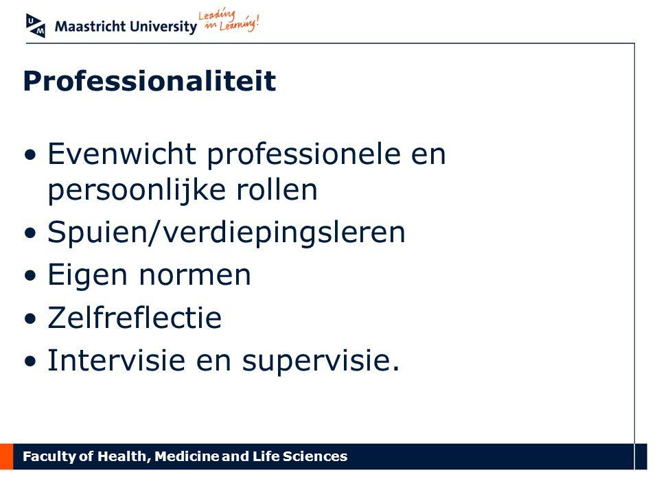 Faculty of Health, Medicine and Life Sciences Professionaliteit Evenwicht professionele en persoonlijke rollen Spuien/verdiepingsleren Eigen normen Ze