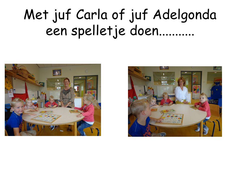 Met juf Carla of juf Adelgonda een spelletje doen...........
