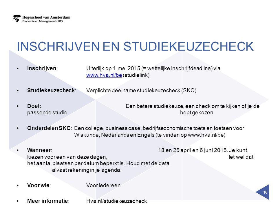 INSCHRIJVEN EN STUDIEKEUZECHECK Inschrijven:Uiterlijk op 1 mei 2015 (= wettelijke inschrijfdeadline) via www.hva.nl/be (studielink) www.hva.nl/be Stud