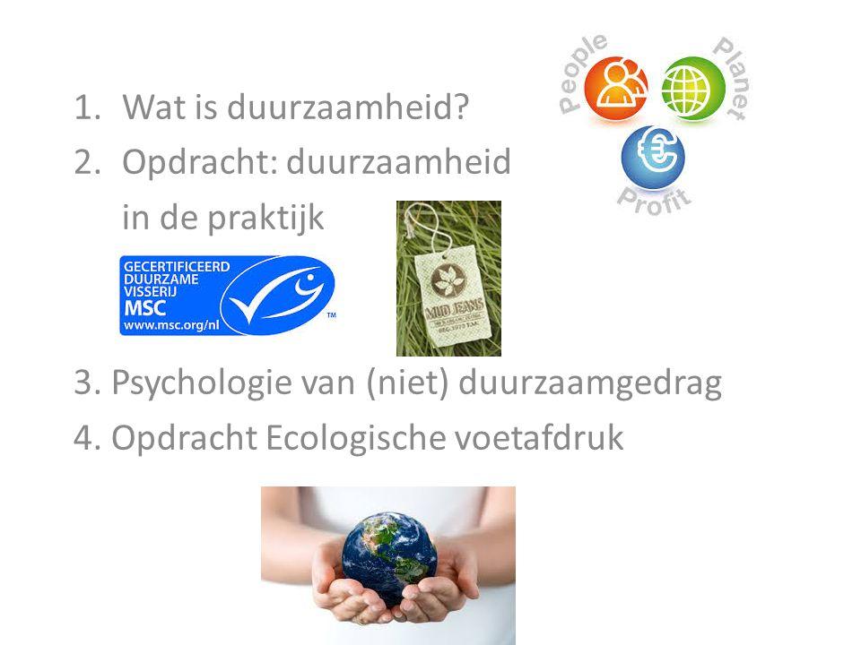 1.Wat is duurzaamheid? 2.Opdracht: duurzaamheid in de praktijk 3. Psychologie van (niet) duurzaamgedrag 4. Opdracht Ecologische voetafdruk