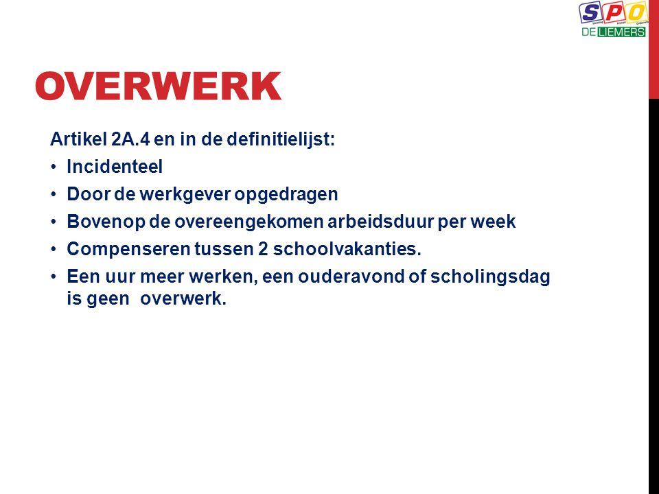 OVERWERK Artikel 2A.4 en in de definitielijst: Incidenteel Door de werkgever opgedragen Bovenop de overeengekomen arbeidsduur per week Compenseren tussen 2 schoolvakanties.