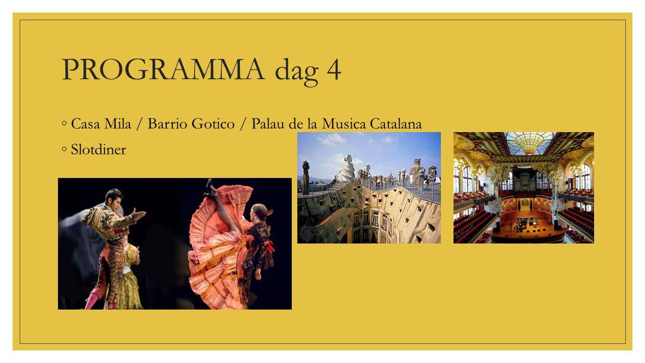 PROGRAMMA dag 4 ◦Casa Mila / Barrio Gotico / Palau de la Musica Catalana ◦Slotdiner