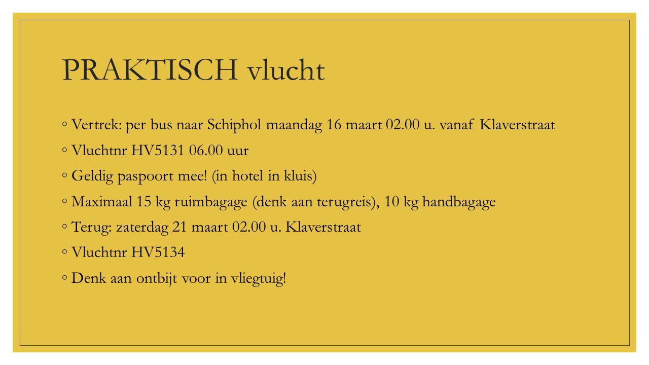 PRAKTISCH vlucht ◦Vertrek: per bus naar Schiphol maandag 16 maart 02.00 u. vanaf Klaverstraat ◦Vluchtnr HV5131 06.00 uur ◦Geldig paspoort mee! (in hot