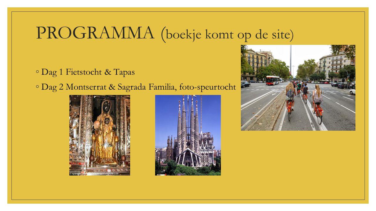 PROGRAMMA ( boekje komt op de site) ◦Dag 1 Fietstocht & Tapas ◦Dag 2 Montserrat & Sagrada Familia, foto-speurtocht