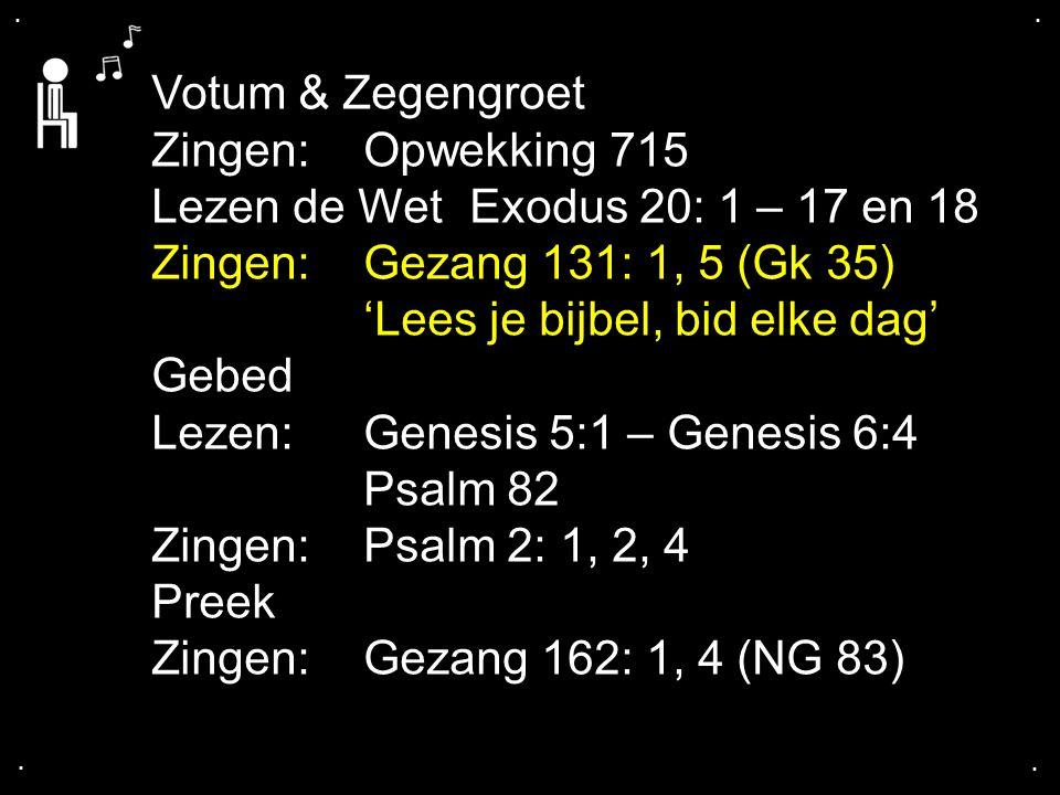 .... Votum & Zegengroet Zingen: Opwekking 715 Lezen de WetExodus 20: 1 – 17 en 18 Zingen: Gezang 131: 1, 5 (Gk 35) 'Lees je bijbel, bid elke dag' Gebe