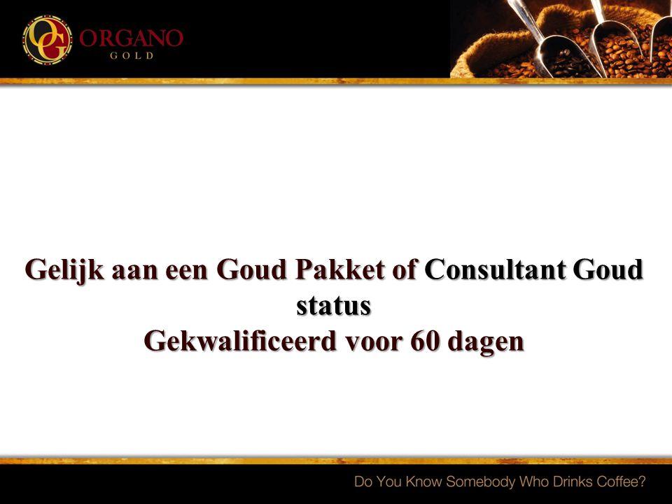 Gelijk aan een Goud Pakket of Consultant Goud status Gekwalificeerd voor 60 dagen