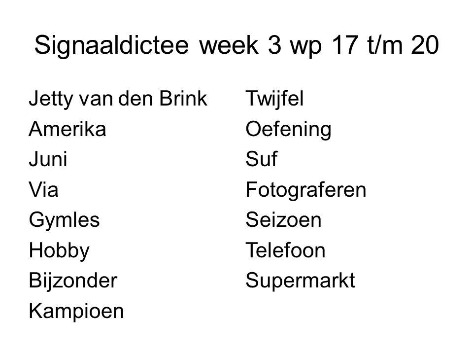 Signaaldictee week 3 wp 17 t/m 20 Jetty van den Brink Amerika Juni Via Gymles Hobby Bijzonder Kampioen Twijfel Oefening Suf Fotograferen Seizoen Telef