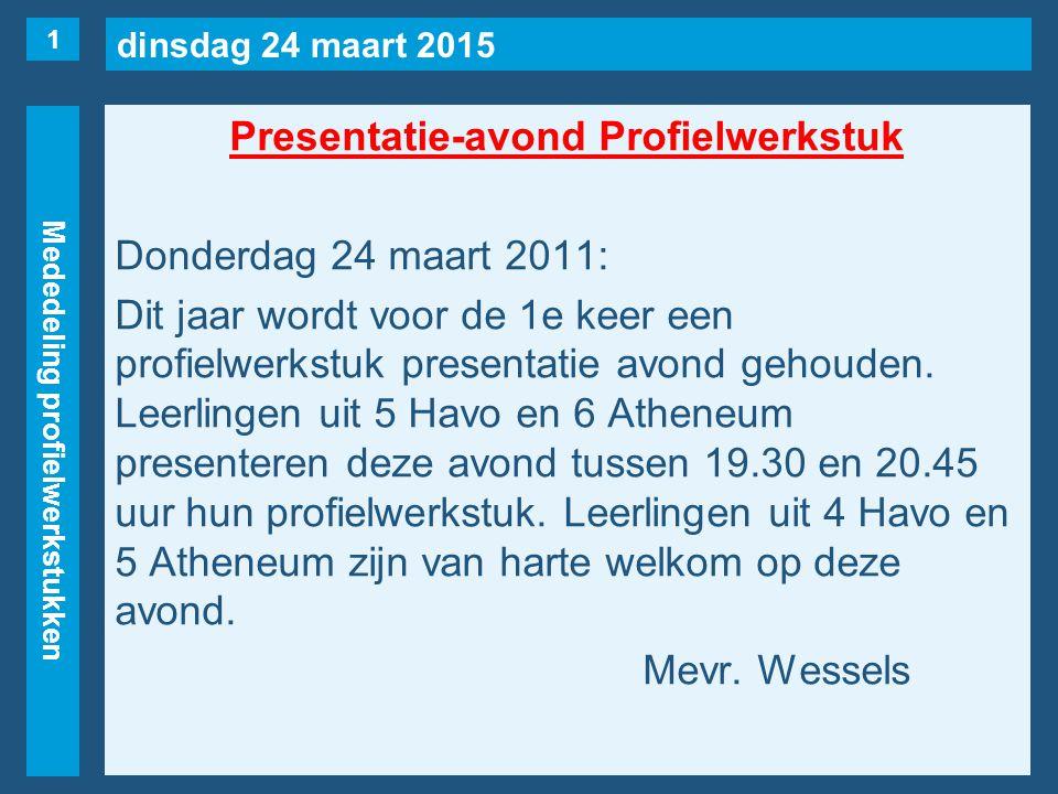 dinsdag 24 maart 2015 Mededeling profielwerkstukken Presentatie-avond Profielwerkstuk Donderdag 24 maart 2011: Dit jaar wordt voor de 1e keer een prof
