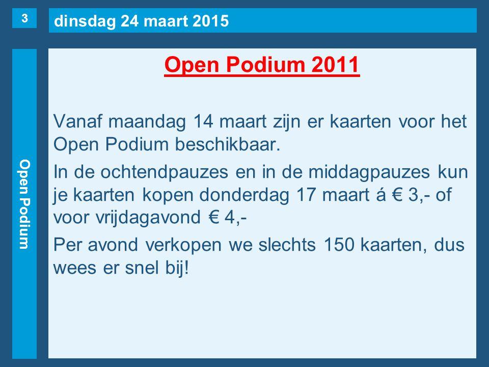 dinsdag 24 maart 2015 Open Podium Open Podium 2011 Vanaf maandag 14 maart zijn er kaarten voor het Open Podium beschikbaar. In de ochtendpauzes en in