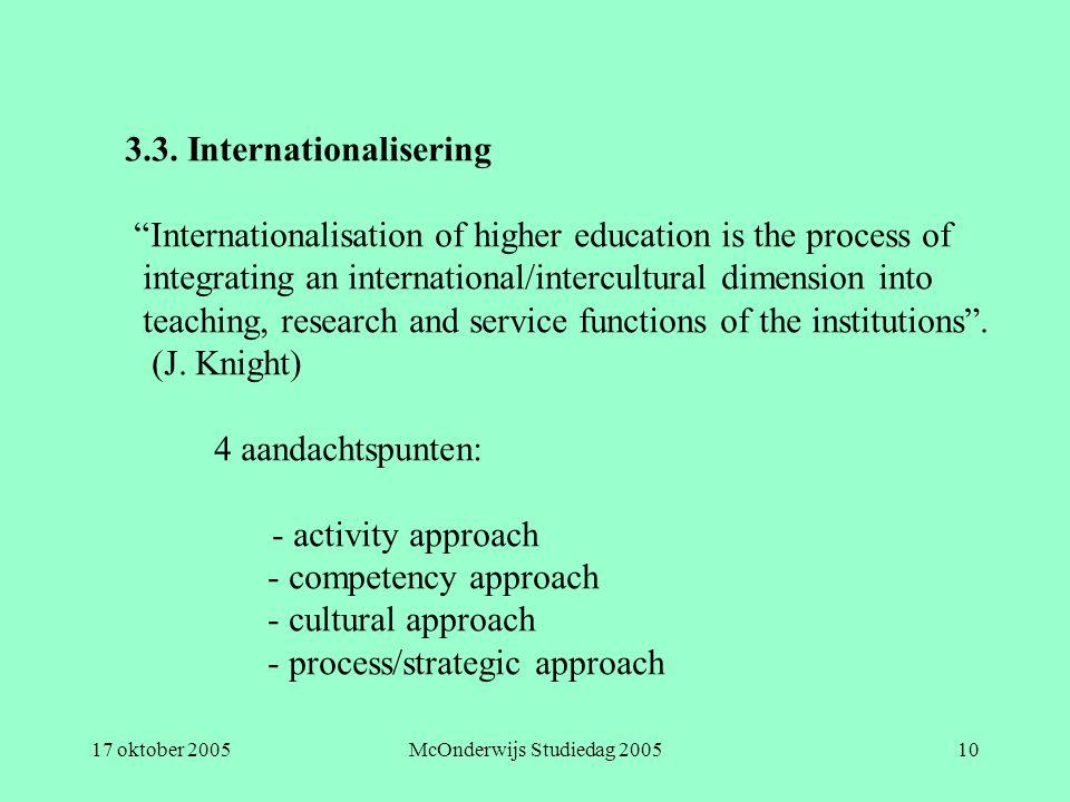 "17 oktober 2005McOnderwijs Studiedag 200510 3.3. Internationalisering ""Internationalisation of higher education is the process of integrating an inter"