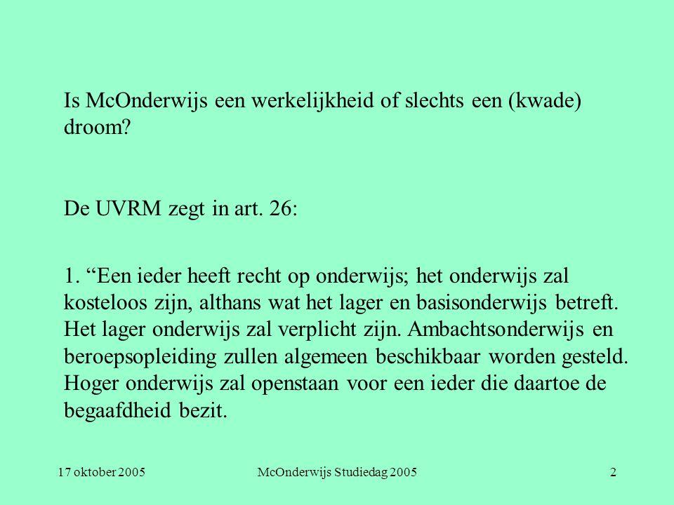 """17 oktober 2005McOnderwijs Studiedag 20052 Is McOnderwijs een werkelijkheid of slechts een (kwade) droom? De UVRM zegt in art. 26: 1. """"Een ieder heeft"""