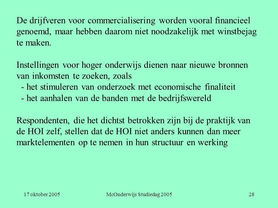 17 oktober 2005McOnderwijs Studiedag 200528 De drijfveren voor commercialisering worden vooral financieel genoemd, maar hebben daarom niet noodzakelij