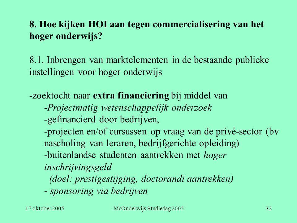 17 oktober 2005McOnderwijs Studiedag 200532 8. Hoe kijken HOI aan tegen commercialisering van het hoger onderwijs? 8.1. Inbrengen van marktelementen i