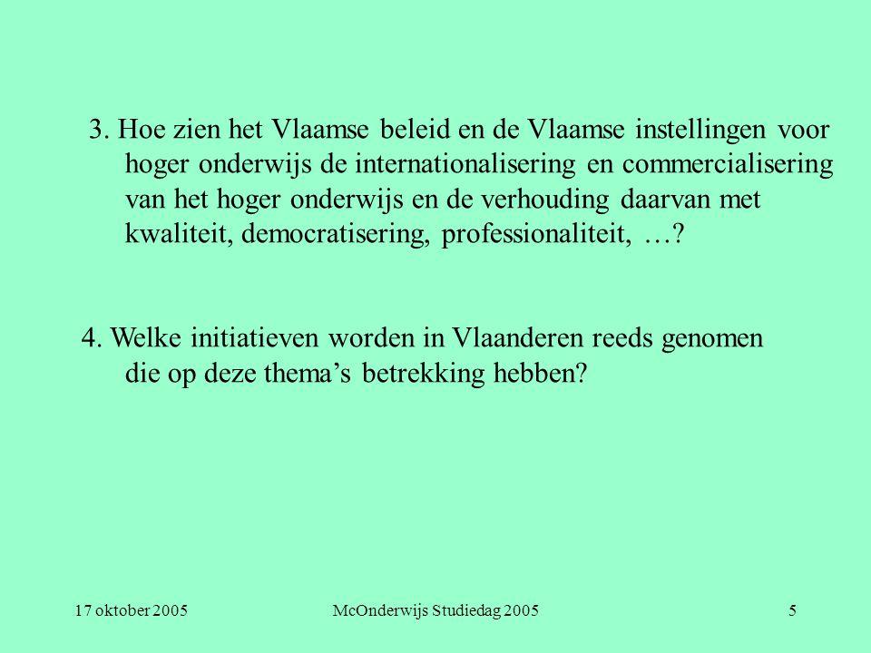 17 oktober 2005McOnderwijs Studiedag 20055 3. Hoe zien het Vlaamse beleid en de Vlaamse instellingen voor hoger onderwijs de internationalisering en c