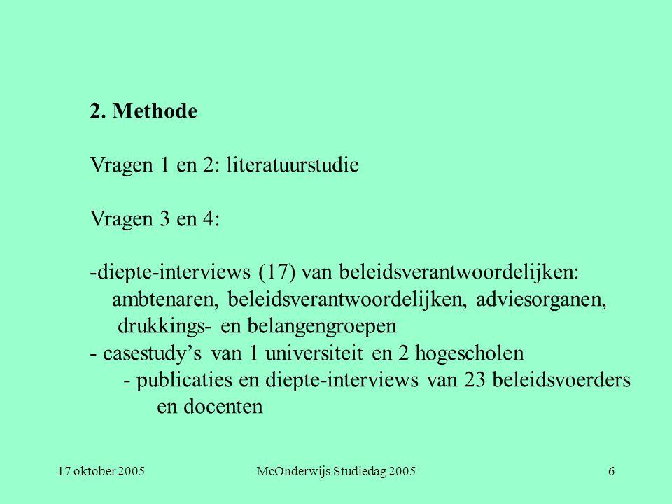 17 oktober 2005McOnderwijs Studiedag 20056 2. Methode Vragen 1 en 2: literatuurstudie Vragen 3 en 4: -diepte-interviews (17) van beleidsverantwoordeli